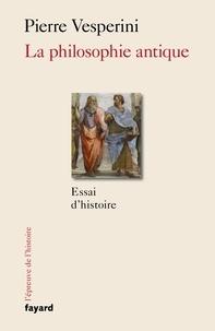 Pierre Vesperini - La philosophie antique - Essai d'histoire.