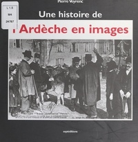 Pierre Veyrenc - Une histoire de l'Ardèche en images.