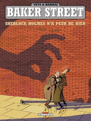 Pierre Veys et  Barral - Baker Street Tome 1 : Sherlock Holmes n'a peur de rien.