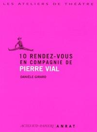 Pierre Vial et Danièle Girard - 10 rendez-vous en compagnie de Pierre Vial.