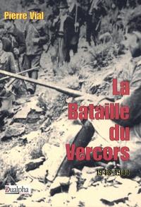 Pierre Vial - La Bataille du Vercors - 1943-1944.