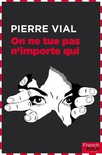 Pierre Vial - On ne tue pas n'importe qui.