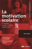 Pierre Vianim - La motivation scolaire - Comment susciter le désir d'apprendre ?.
