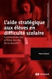 Pierre Vianin - L'aide stratégique aux élèves en difficulté scolaire - Comment donner à l'élève les clés de sa réussite ?.