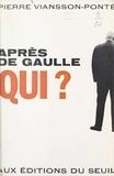Pierre Viansson-Ponte et Philippe Charpentier - Après de Gaulle qui ?.