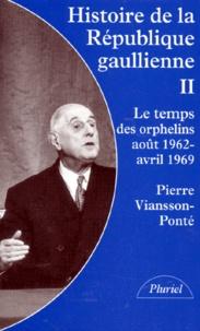 Openwetlab.it HISTOIRE DE LA REPUBLIQUE GAULLIENNE. Tome 2, Le temps des orphelins août 1962-avril 1969 Image