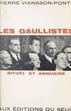 Pierre Viansson-Ponte - Les Gaullistes - Rituel et annuaire.