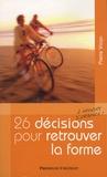Pierre Vican - 26 Décisions à prendre d'urgence pour retrouver la forme.