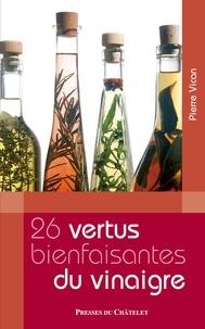 Pierre Vican - Les 26 vertus bienfaisantes du vinaigre.