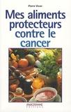 Pierre Vican - Mes aliments protecteurs contre le cancer.