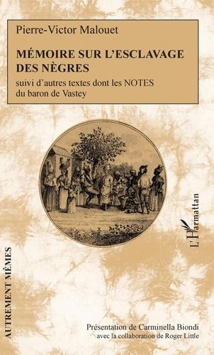 Pierre-Victor Malouet - Mémoire sur l'esclavage des nègres - Suivi d'autres textes dont les notes du baron de Vastey.