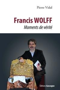 Pierre Vidal - Francis Wolff - Moment de vérité.
