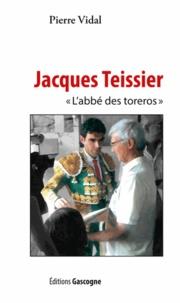 Pierre Vidal - Jacques Teissier - L'abbé des toréros.