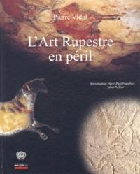 Pierre Vidal - L'art rupestre en péril. - Un patrimoine mondial à sauver.