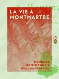 Pierre Vidal et Georges Montorgueil - La Vie à Montmartre.