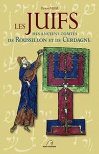 Pierre Vidal - Les Juifs des anciens comtés de Roussillon et de Cerdagne.