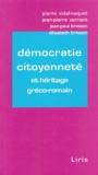 Pierre Vidal-Naquet et Jean-Pierre Vernant - Démocratie citoyenneté - Et héritage gréco-romain.