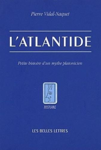 Pierre Vidal-Naquet - L'Atlantide - Petite histoire d'un mythe platonicien.