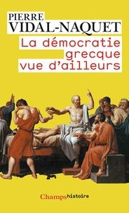 Pierre Vidal-Naquet - La démocratie grecque vue d'ailleurs - Essais d'historiographie ancienne et moderne.
