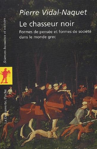 Pierre Vidal-Naquet - Le chasseur noir - Formes de pensée et formes de société dans le monde grec.