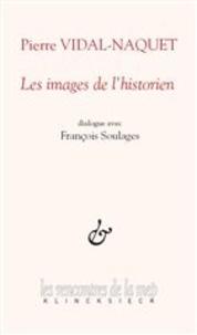 Pierre Vidal-Naquet et François Soulages - Les images de l'historien.