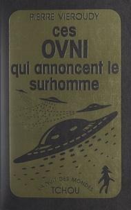 Pierre Vieroudy - Ces OVNI qui annoncent le surhomme.