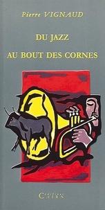 Pierre Vignaud - Du jazz au bout des cornes.