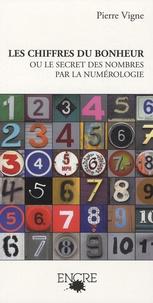 Pierre Vigne - Les chiffres du bonheur - Ou le secret des nombres par la numérologie.