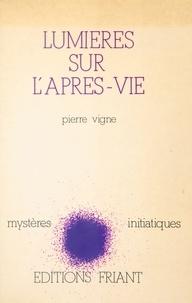 Pierre Vigne - Lumières sur l'après-vie.