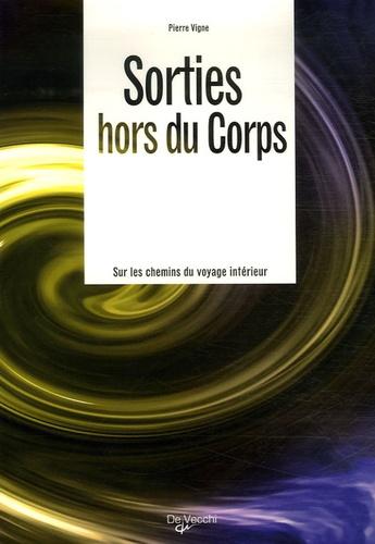 Pierre Vigne - Sorties hors du corps - Sur les chemins du voyage intérieur.