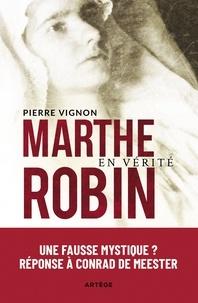 Pierre Vignon - Marthe Robin en vérité.