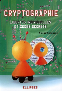 Cryptographie- Libertés individuelles et codes secrets - Pierre Vigoureux |