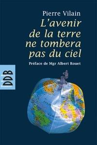 Pierre Vilain - L'avenir de la terre ne tombera pas du ciel.
