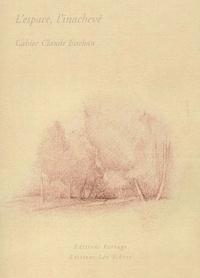 Pierre Vilar et  Collectif - L'espace, l'inachevé - Cahier Claude Esteban.