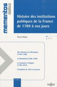 Pierre Villard - Histoire des institutions publiques 1789 à nos jours.