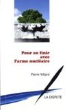 Pierre Villard - Pour en finir avec l'arme nucléaire.