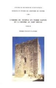 Pierre-Vincent Claverie - L'ordre du Temple en Terre Sainte et à Chypre au XIII ème siècle - En 3 volumes.