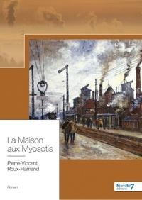 Pierre-Vincent Roux - La maison aux myosotis.