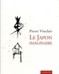 Pierre Vinclair - Le Japon imaginaire.