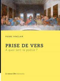 Pierre Vinclair - Prise de vers - A quoi sert la poésie ?.
