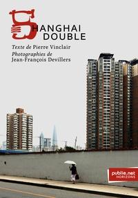 Pierre Vinclair et Jean-François Devillers - Shanghai Double - la ville et son double, la photographie comme arme de poing, la trajectoire du poème urbain.