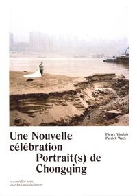 Pierre Vinclair et Patrick Wack - Une nouvelle célébration - Portrait(s) de Chongqing.