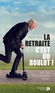 Pierre Vinot - La retraite, c'est du boulot ! - Les clés d'un nouveau départ.