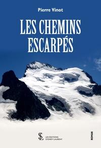 Pierre Vinot - Les chemins escarpés.