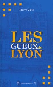 Pierre Virès et Gil Bert - Les gueux de Lyon.