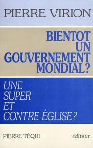 Bientôt un gouvernement mondial- Une super et contre Eglise - Pierre Virion |