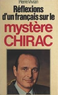 Pierre Vivian - Réflexions d'un Français sur le mystère Chirac.