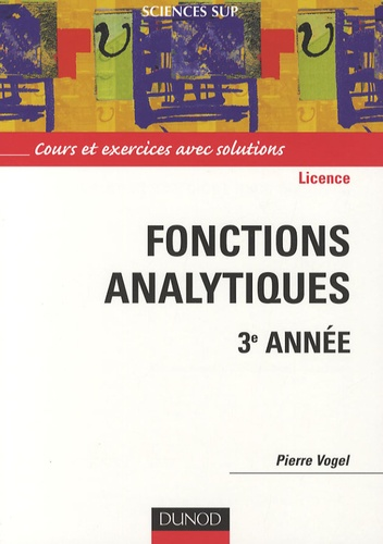 Pierre Vogel - Fonctions analytiques 3e année - Cours et exercices avec solutions.