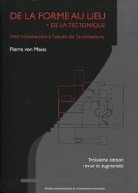 Pierre von Meiss - De la forme au lieu + de la tectonique - Une introduction à l'étude de l'architecture.