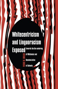 Pierre w. Orelus - Whitecentricism and Linguoracism Exposed - Towards the De-Centering of Whiteness and Decolonization of Schools.